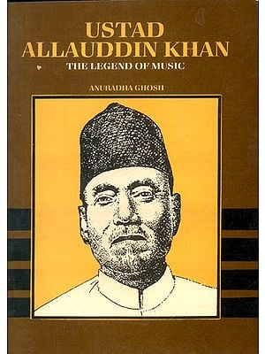 USTAD ALLAUDDIN KHAN: The Legend of Music (A Rare Book)