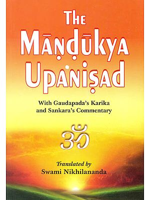The Mandukya Upanisad with Gaudapada's Karika and Sankara's (Shankaracharya)  Commentary