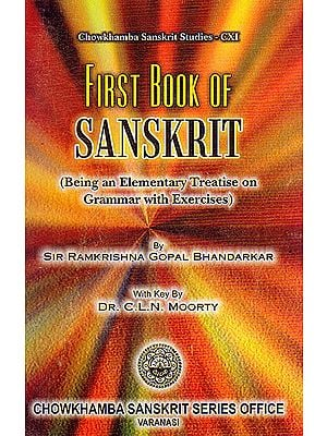 First Book of Sanskrit: Being an Elementary Treatise on grammar with Exercises