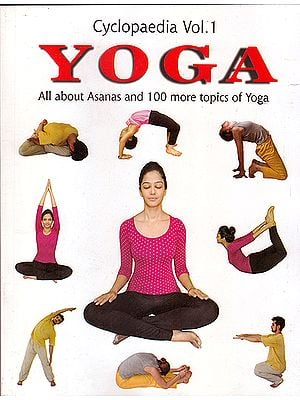CYCLOPAEDIA YOGA Volume One: All About Asanas and 100 More Topics of Yoga