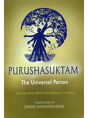 The Universal Person [Purusha Sooktam] (An Exploration Behind the Mystery of Creation)