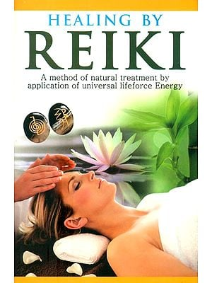 Healing by Reiki: A Method of Natural Treatment by Application of Universal Life force Energy.