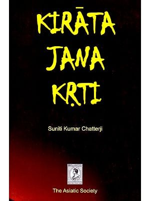 KIRATA-JANA-KRTI: THE INDO-MONGOLOIDS THEIR CONTRIBUTION TO THE HISTORY AND CULTURE OF INDIA.