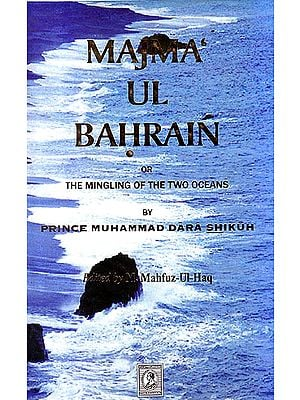 Majma-Ul-Bahrain or The Mingling Of The Two Oceans By Prince Muhammad Dara Shikuh