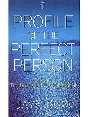 Profile of the Perfect Person (Based on The Bhagavad Gita Chapter II)