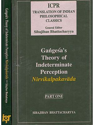 Gangesa's Theory of Indeterminate Perception Nirvikalpakavada (Set of 2 Volumes)