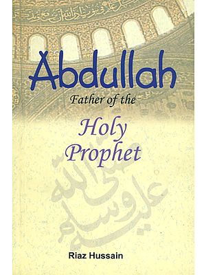 Abdullah Father of  The Holy Prophet (Peace be on him)