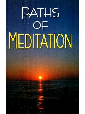 Paths Of Meditation (A collection of essays on different techniques of Meditation according to different faiths)