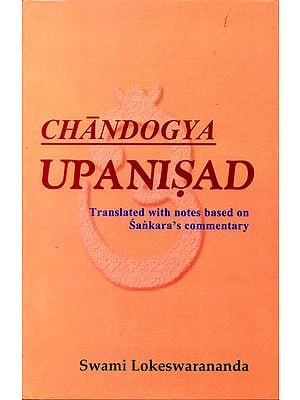 Chandogya Upanisad:  Following Sankara's Commentary (With Sanskrit Text, Transliteration, Translation and Notes)