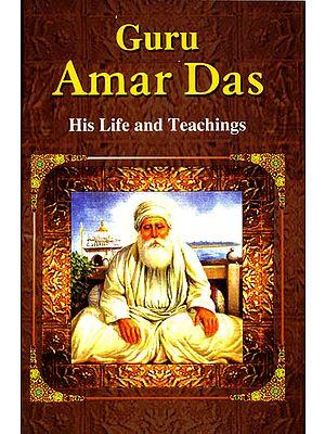 The Life and Teachings of Guru Amar Das