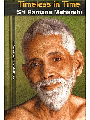 Timeless In Time: Sri Ramana Maharshi A Biography