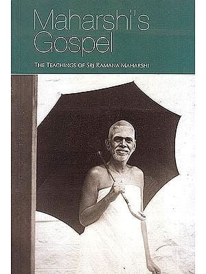 Maharshi's Gospel Book I and II (Being Answers of Bhagavan Sri Ramana Maharshi to Questions put to Him by Devotees)