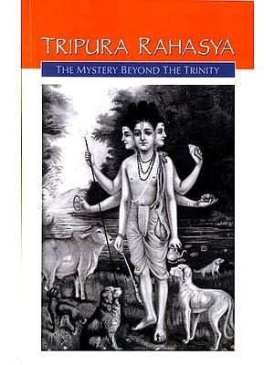 Tripura Rahasya or The Mystery Beyond The Trinity