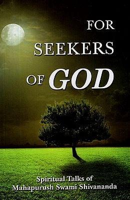 For Seekers of God (Spiritual Talks of Mahapurush Swami Shivananda)