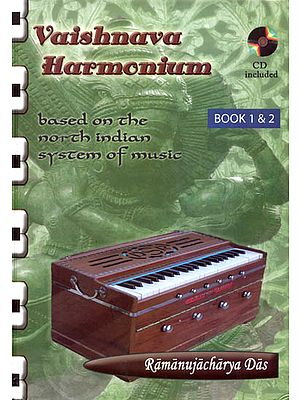 Vaishnava Harmonium (Based on the North Indian System of Music): Book 1 and 2 with Two CDs