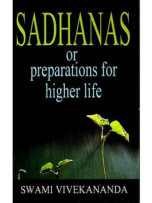 Sadhanas or Preparations for Higher Life