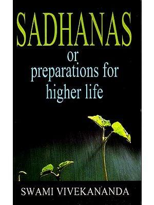 Sadhanas or Preparations for Higher Life