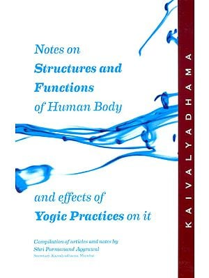 Notes on Structure and Functions of Human Body and Effects of Yogic Practices on it