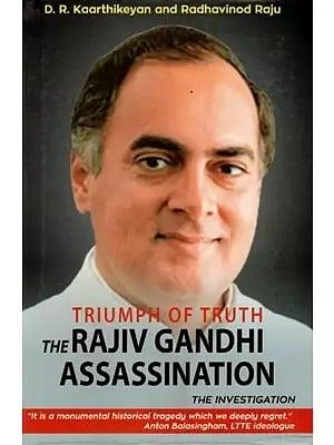 Triumph of Truth The Rajiv Gandhi Assassination The Investigation