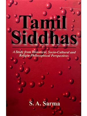 Tamil Siddhas (A Study from Historical, Socio-Cultural and Religio-Philosophical Perspectives)