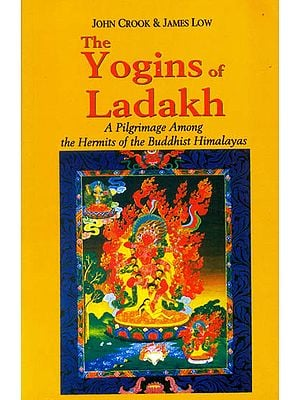 The Yogins of Ladakh (A Pilgrimage Among the Hermits of the Buddhist Himalayas)