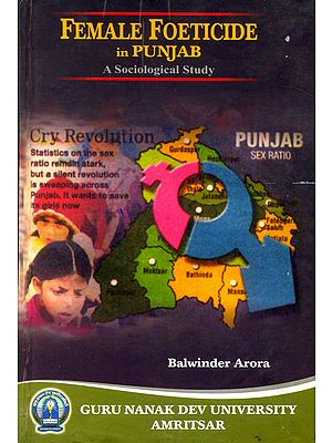 Female Foeticide in Punjab {A Sociological Study}