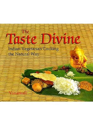The Taste Divine Indian Vegetarian Cooking the Natural Way