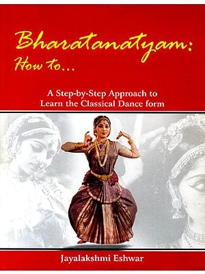 Bharatanatyam: How to? (A Step-by-Step Approach to Learn the Classical Dance form)