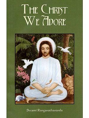 The Christ We Adore (Bhavan's Eternal Values Booklets series: Nineteen)
