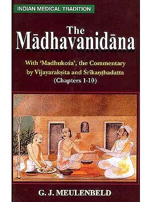 The Madhavanidana (With 'Madhukosa', the Commentary by Vijayaraksita and Srikanthadatta (Chapeters 1-10)
