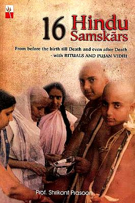 16 Hindu Samskars (From before the birth till Death and even after Death- with Ritual and Pujan Vidhi