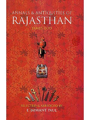 Annals and Antiquities of Rajasthan by James Tod (Abridged)