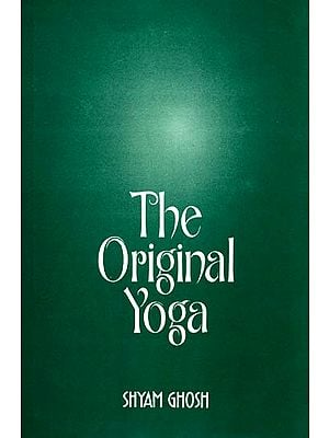 The Original Yoga (as expounded in Sivasamhita, Gherandasamhita and Patanjala Yogasutra)