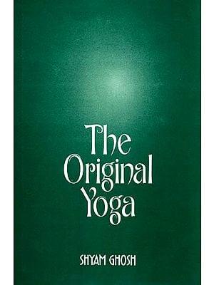 The Original Yoga (as expounded in Sivasamhita, Gherandasamhita and Patanjala Yogasutra)