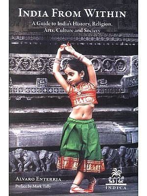 India From Within (A Guide to India's History, Religion, Arts, Culture and Society)