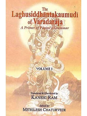 The Laghusiddhantakaumudi of Varadaraja – A Primer of Panini's Grammar (Volume I) (With Transliteration)