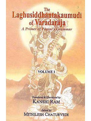 The Laghusiddhantakaumudi of Varadaraja – A Primer of Panini's Grammar (Volume I) (With Transliteration)