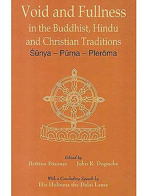 Void and Fullness in the Buddhist, Hindu and Christian Traditions (Sunya – Purna – Pleroma)
