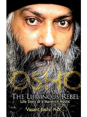 Osho: The Luminous Rebel (Life Story of A Maverick Mystic)