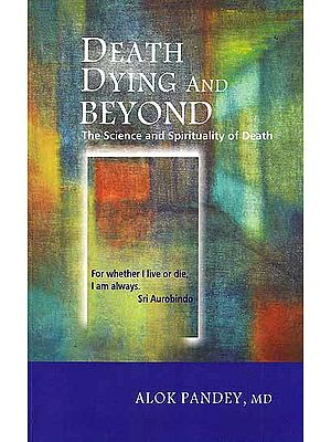 Death Dying And Beyond (The Science and Spirituality of Death)