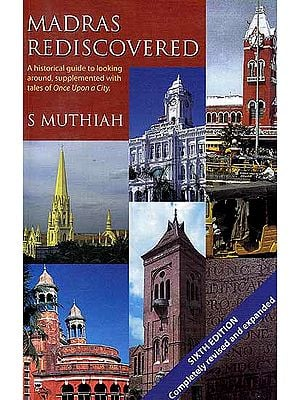 Madras Rediscovered (A Historical Guide to Looking Around, Supplemented with Tales of Once Upon A City)