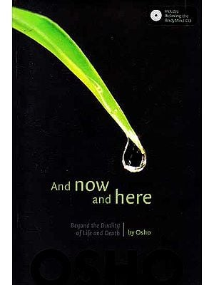 And Now And Here – Beyond the Duality of Life And Death by Osho (Includes Relaxing the Body Mind CD)