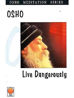 Live Dangerously (Osho Meditation Series)