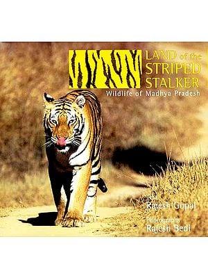 Land of The Striped Stalker (Wildlife of Madhya Pradesh)