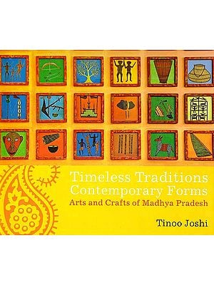 Timeless Traditions, Contemporary Forms (Arts And Crafts of Madhya Pradesh)
