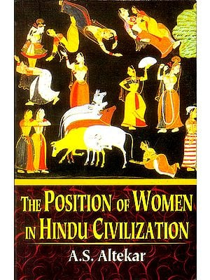 The Position of Women in Hindu Civilization from Prehistoric Times to the Present Day