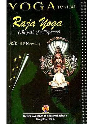 Yoga:– The Path of Will–Power (Raja Yoga)