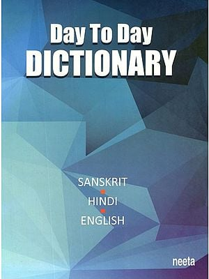 Day–To–Day Dictionary (Sanskrit–Hindi–English): With Roman