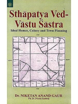 Sthapatya Ved – Vastu Sastra (Ideal Homes, Colony and Town Planning)