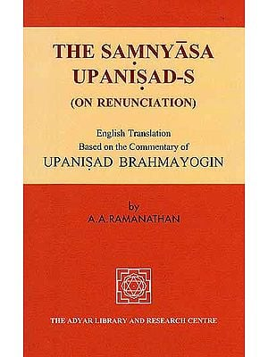 The Samnyasa Upanisad's (On Renunciation), Based on the Commentary of Upanisad Brahmayogin